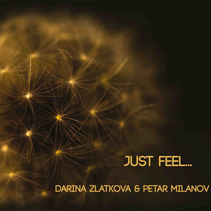 ZLATKOVA, DARINA & PETAR MILANOV /ДАРИНА ЗЛАТКОВА И ПЕТЪР МИЛАНОВ – JUST FEEL (CD)