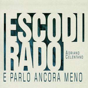 CELENTANO, ADRIANO – ESCO DI RADO E PARLO ANCORA MENO (CD)