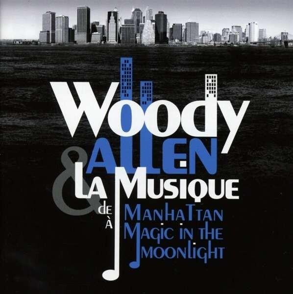 WOODY ALLEN & LA MUSIQUE : DE MANHATTAN À MAGIC IN – WOODY ALLEN & LA MUSIQUE : DE MANHATTAN À MAGIC IN THE MOONLIGHT (CD)