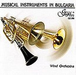 VARIOUS – MUSICAL INSTRUMENTS IN BULGARIA. WIND ORCHESTRA (CD)