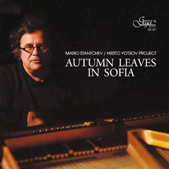 MARIO STANTCHEV (PIANO), HRISTO YOTSOV (DRUMS), DIMITAR KARAMFILOV  (BASS)  – AUTUMN LEAVES IN SOFIA  (CD)