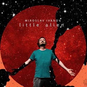 IVANOV, MIROSLAV / МИРОСЛАВ ИВАНОВ – LITTLE ALIEN (CD)