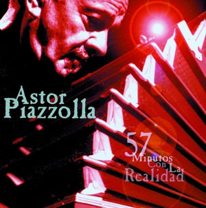 PIAZZOLLA, ASTOR – 57 MINUTOS CON LA REALIDA (CD)