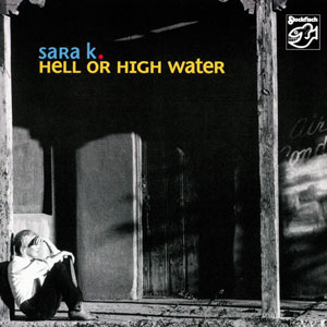 SARA K. – HELL OR HIGH WATER (SACD)