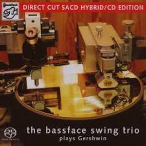 THE BASSFACE SWING TRIO – PLAYS GERSHWIN – DIRECT CUT SACD (SACD)