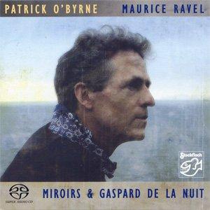PATRICK O'BYRNE – MAURICE RAVEL – MIROIRS (SACD)