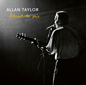 ALLAN TAYLOR – BEHIND THE MIX (CD)