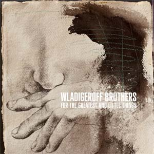 WLADIGEROFF BROTHERS / БРАТЯ ВЛАДИГЕРОВИ – FOR THE GREATEST AND LITTLE THINGS (CD)