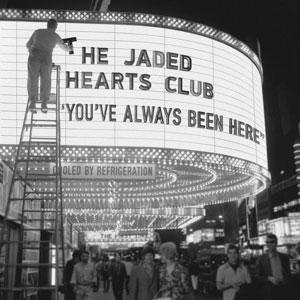JADED HEARTS CLUB – YOU'VE ALWAYS BEEN HERE (LP)