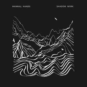 MAMMAL HANDS – SHADOW WORK (2xLP)