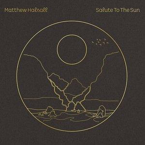 HALSALL, MATTHEW – SALUTE TO THE SUN (2xLP)