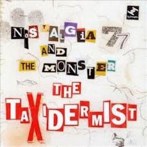 NOSTALGIA 77 & THE MONSTE – TAXIDERMIST (CD)