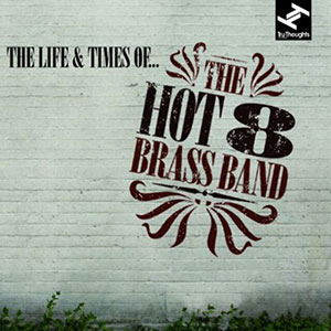 HOT 8 BRASS BAND – LIFE & TIMES OF (CD)