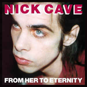 NICK CAVE & THE BAD SEEDS – FROM HER TO ETERNITY (LP)