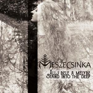 MESZECSINKA – STAND INTO THE DEEP (CD)