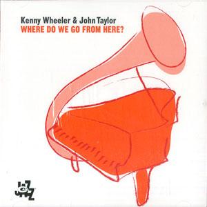 WHEELER, KENNY/JOHN TAYLO – WHERE DO WE GO FROM HERE (CD)