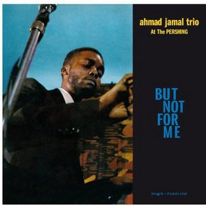 JAMAL, AHMAD -TRIO- – BUT NOT FOR ME / LIVE AT THE PERSHING LOUNGE 1958 (LP)