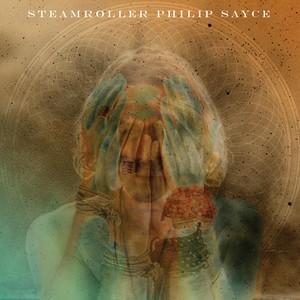 SAYCE, PHILIP – STEAMROLLER (LP)