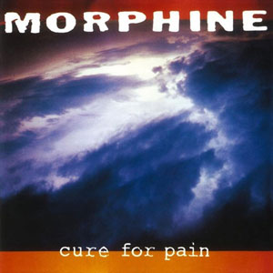 MORPHINE – CURE FOR PAIN (LP)