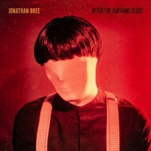 BREE, JONATHAN – AFTER THE CURTAINS CLOSE (LP)