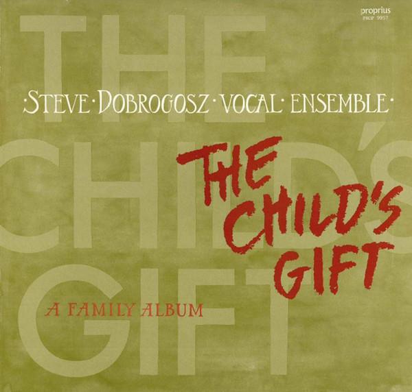 Steve Dobrogosz Vocal Ensemble – The Child's Gift – A Family Album (Vinyl)