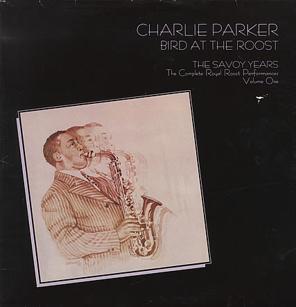 Charlie Parker – Bird At The Roost, The Savoy Years – The Complete Royal Roost Performances, Volume One (2xLP, Comp)