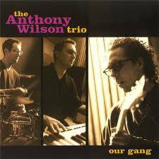 The Anthony Wilson Trio – Our Gang (Vinyl)
