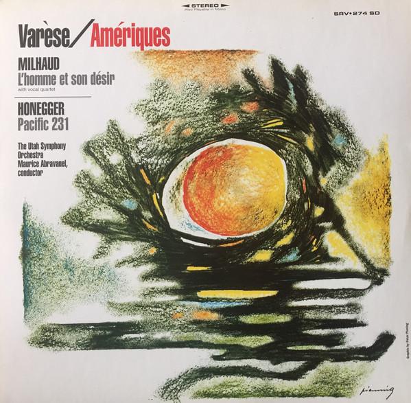 Various : Edgard Varèse / Darius Milhaud / Arthur Honegger / Utah Symphony Orchestra / Maurice de Abravanel – Amériques / L'Homme Et Son Désir / Pacific 231 (Vinyl)